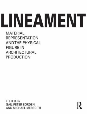 Lineament : material, representation and the physical figure in architectural production