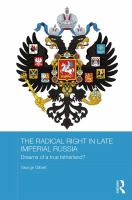Radical right in late imperial Russia : dreams of a true fatherland? /