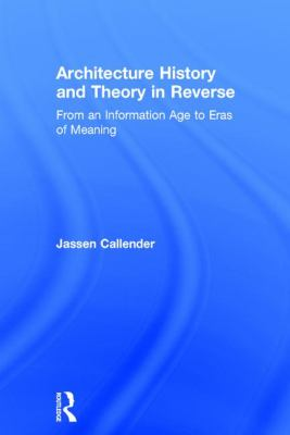 Architecture history and theory in reverse : from an information age to eras of meaning