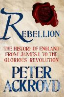 Rebellion : the history of England, from James I to the Glorious Revolution