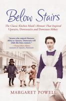 "Below stairs : the classic kitchen maid's memoir that inspired ""Upstairs, downstairs"" and ""Downton Abbey"""