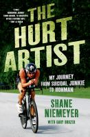 book cover image: The hurt artist: my journey from suicidal junkie to ironman