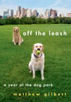 Off the leash : a year at the dog park