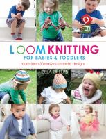 Loom knitting for babies & toddlers : 30 easy no-needle designs for all loom knitters