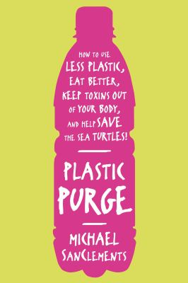 "Book Cover - Plastic purge : how to use less plastic, eat better, keep toxins out of your body, and help save the sea turtles! "" title=""View this item in the library catalogue"