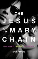 The Jesus and Mary Chain : barbed wire kisses