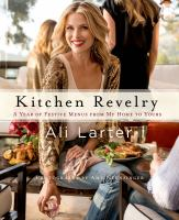 Kitchen revelry : a year of festive menus from my home to yours