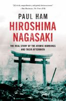 Hiroshima, Nagasaki : the real story of the atomic bombings and their aftermath