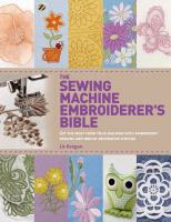 The sewing machine embroiderer's Bible : get the most from your machine with embroidery designs and inbuilt decorative stitches