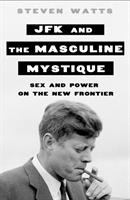 JFK and the masculine mystique : sex and power on the New Frontier /