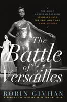 The Battle of Versailles : the night American fashion stumbled into the spotlight and made history