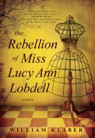 The rebellion of Miss Lucy Ann Lobdell : a novel