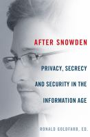 After Snowden : privacy, secrecy, and security in the information age