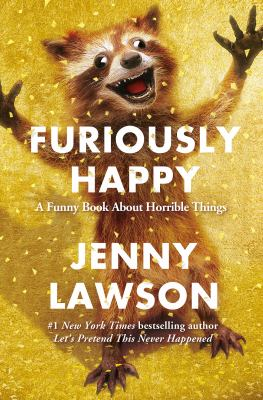 Cover Image for Furiously Happy: A Funny Book about Horrible Things by Jenny Lawson