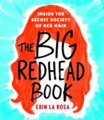 Cover Image for The Big Redhead Book: Inside the Secret Society of Red Hair by Erin La Rosa