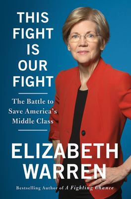 Cover Image for This Fight Is Our Fight: The Battle to Save America's Middle Class by Elizabeth Warren
