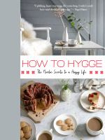 How to hygge : the Nordic secrets to a happy life.