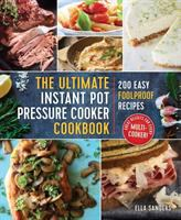 The Ultimate Instant Pot Pressure Cooker Cookbook: 200 Easy Foolproof Recipes