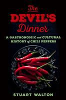 Devil's dinner : a gastronomic and cultural history of chili peppers /