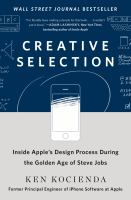 Creative selection : inside Apple's design process during the golden age of Steve Jobs /