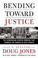Bending toward justice : the Birmingham church bombing that changed the course of civil rights /