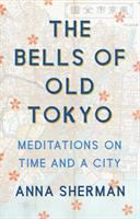Title: The bells of old Tokyo : meditations on time and a city Author:Sherman, Anna