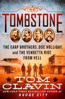 Title: Tombstone : the Earp brothers, Doc Holliday, and the vendetta ride from hell Author:Clavin, Thomas