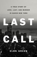 Title: Last call : a true story of love, lust, and murder in queer New York Author:Green, Elon