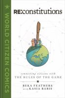 Title: Re:constitutions : connecting citizens with the rules of the game Author:Feathers, Beka