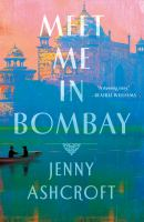 Title: Meet me in Bombay : a novel Author:Ashcroft, Jenny