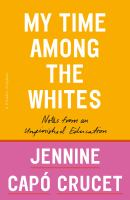 Title: My time among the whites : notes from an unfinished education Author:Crucet, Jennine Cap?
