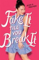 Fake It Till You Break It by Jenn P. Nguyen