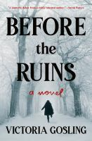 Title: Before the ruins : a novel Author:Gosling, Victoria