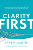 Clarity first : how smart leaders and organizations achieve outstanding performance /