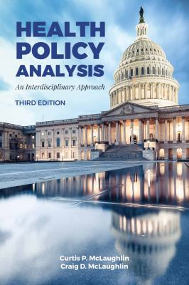 Book cover for Health policy analysis [electronic resource] : an interdisciplinary approach / Curtis P. McLaughlin, DBA, Professor Emeritus, Kenan-Flagler Business School and School of Public Health, University of North Carolina at Chapel Hill, Chapel Hill, North Carolina, Craig D. McLaughlin, MJ, Health Policy Speaker and Consultant, Berkeley, California