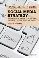 Financial times guide to social media strategy : boost your business, manage risk and develop your personal brand /