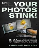 Your photos stink! [electronic resource] : David Busch's lessons in elevating your photography from awful to awesome