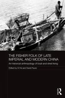 The fisher folk of late imperial and modern China : an historical anthropology of boat-and-shed living