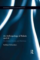An Anthropology of Robots and AI : Annihilation Anxiety and Machines