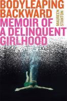 Title: Body leaping backward : memoir of a delinquent girlhood Author:Stanton, Maureen