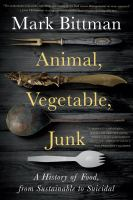 Title: Animal, vegetable, junk : a history of food, from sustainable to suicidal Author:Bittman, Mark