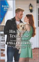 Title: His forever Texas rose. Author:Bagwell, Stella