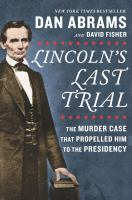 Lincoln's Last Trial: The Murder Case That Propelled Him to the Presidency- Debut