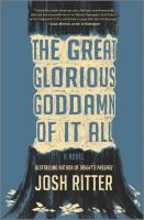 Title: The great glorious goddamn of it all : a novel Author:Ritter, Josh