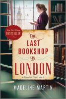 Title: The last bookshop in London : a novel of World War II Author:Martin, Madeline