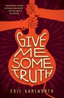 Give Me Some Truth: A Novel With Paintings