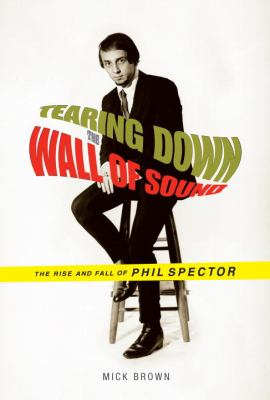 Cover art for Tearing Down the Wall of Sound: The Rise and Fall of Phil Spector