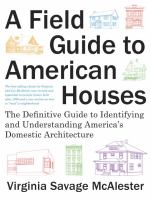 A field guide to American houses : the definitive guide to identifying and understanding America's domestic architecture