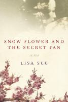 Snow Flower and the secret fan : a novel