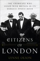 Cover of the book Citizens of London : the Americans who stood with Britain in its darkest, finest hour